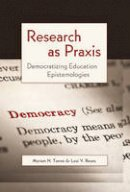 Torres, Myriam N., Reyes, Loui V. - Research as Praxis: Democratizing Education Epistemologies (Critical Qualitative Research) - 9781433111297 - V9781433111297