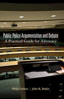 Dalton, Philip, Butler, John R. - Public Policy Argumentation and Debate: A Practical Guide for Advocacy - 9781433111679 - V9781433111679