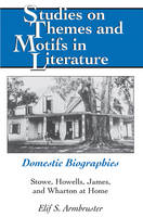 Armbruster, Elif S. - Domestic Biographies: Stowe, Howells, James, and Wharton at Home (Studies on Themes and Motifs in Literature) - 9781433112492 - V9781433112492
