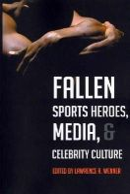 - Fallen Sports Heroes, Media, & Celebrity Culture - 9781433112980 - V9781433112980