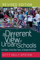 Epstein, Kitty Kelly - A Different View of Urban Schools: Civil Rights, Critical Race Theory, and Unexplored Realities (Counterpoints) - 9781433113888 - V9781433113888