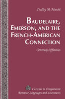 Marchi, Dudley M. - Baudelaire, Emerson, and the French-American Connection: Contrary Affinities (Currents in Comparative Romance Languages and Literatures) - 9781433114427 - V9781433114427