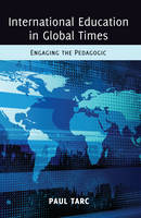 Tarc, Paul - International Education in Global Times: Engaging the Pedagogic (Global Studies in Education) - 9781433114762 - V9781433114762
