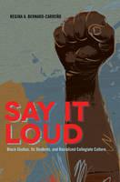Bernard-Carreño, Regina A. - Say It Loud: Black Studies, Its Students, and Racialized Collegiate Culture (Black Studies and Critical Thinking) - 9781433115837 - V9781433115837