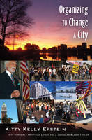 Epstein, Kitty Kelly - Organizing to Change a City: In collaboration with Kimberly Mayfield Lynch and J. Douglas Allen-Taylor - 9781433115981 - V9781433115981