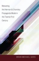 Goss, Brian Michael - Rebooting the Herman & Chomsky Propaganda Model in the Twenty First Century (Intersections in Communications and Culture Global Approaches and Transdisciplinary Perspectives) - 9781433116209 - V9781433116209