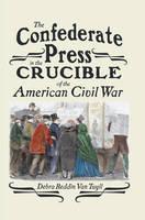 Reddin van Tuyll, Debra - The Confederate Press in the Crucible of the American Civil War (Mediating American History) - 9781433116292 - V9781433116292