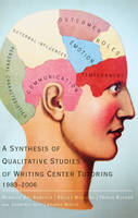 Babcock, Rebecca Day, Manning, Kellye, Rogers, Travis, Goff, Courtney - A Synthesis of Qualitative Studies of Writing Center Tutoring, 1983-2006 - 9781433117879 - V9781433117879