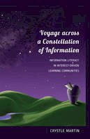 Martin, Crystle - Voyage across a Constellation of Information: Information Literacy in Interest-Driven Learning Communities (New Literacies and Digital Epistemologies) - 9781433118043 - V9781433118043