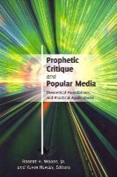 - Prophetic Critique and Popular Media: Theoretical Foundations and Practical Applications - 9781433118135 - V9781433118135