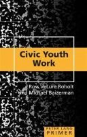 VeLure Roholt, Ross, Baizerman, Michael - Civic Youth Work Primer - 9781433118814 - V9781433118814