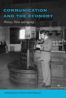 - Communication and the Economy: History, Value and Agency (Frontiers in Political Communication) - 9781433119590 - V9781433119590