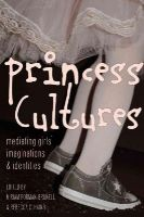 - Princess Cultures: Mediating Girls' Imaginations and Identities (Mediated Youth) - 9781433120619 - V9781433120619