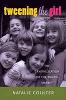 Coulter, Natalie - Tweening the Girl: The Crystallization of the Tween Market (Mediated Youth) - 9781433121753 - V9781433121753