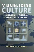 O'Connell, Roxanne M. - Visualizing Culture: Analyzing the Cultural Aesthetics of the Web (Visual Communication) - 9781433122231 - V9781433122231