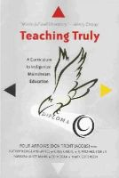 Four Arrows (Don Trent Jacobs) - Teaching Truly: A Curriculum to Indigenize Mainstream Education (Critical Praxis and Curriculum Guides) - 9781433122484 - V9781433122484