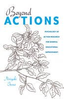Inoue, Noriyuki - Beyond Actions: Psychology of Action Research for Mindful Educational Improvement (Educational Psychology: Critical Pedagogical Perspectives) - 9781433122545 - V9781433122545