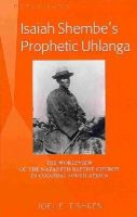 Tishken, Joel E. - Isaiah Shembe's Prophetic Uhlanga: The Worldview of the Nazareth Baptist Church in Colonial South Africa - 9781433122859 - V9781433122859