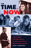 Rodríguez, Louie F. - The Time Is Now: Understanding and Responding to the Black and Latina/o Dropout Crisis in the U.S. (Counterpoints) - 9781433123733 - V9781433123733