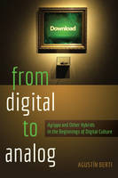 Berti, Agustín - From Digital to Analog: Agrippa and Other Hybrids in the Beginnings of Digital Culture (New Literacies and Digital Epistemologies) - 9781433125041 - V9781433125041