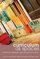 Callejo Pérez, David M., Breault, Donna Adair, White, William L. - Curriculum as Spaces: Aesthetics, Community, and the Politics of Place (Complicated Conversation) - 9781433125102 - V9781433125102
