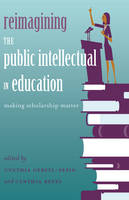 - Reimagining the Public Intellectual in Education: Making Scholarship Matter (Counterpoints) - 9781433125218 - V9781433125218
