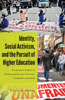 Muñoz, Susana M. - Identity, Social Activism, and the Pursuit of Higher Education: The Journey Stories of Undocumented and Unafraid Community Activists (Critical Studies of Latinos/as in the Americas - 9781433125577 - V9781433125577