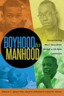 - Boyhood to Manhood: Deconstructing Black Masculinity through a Life Span Continuum (Black Studies and Critical Thinking) - 9781433125591 - V9781433125591