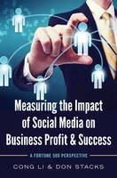 Li, Cong, Stacks, Don - Measuring the Impact of Social Media on Business Profit & Success: A Fortune 500 Perspective - 9781433125782 - V9781433125782