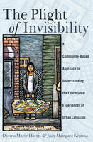 Harris, Donna Marie, Kiyama, Judy Marquez - The Plight of Invisibility: A Community-Based Approach to Understanding the Educational Experiences of Urban Latina/os (Critical Studies of Latinos/as in the Americas) - 9781433125812 - V9781433125812