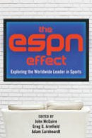- The ESPN Effect: Exploring the Worldwide Leader in Sports - 9781433126000 - V9781433126000