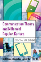 - Communication Theory and Millennial Popular Culture: Essays and Applications - 9781433126420 - V9781433126420