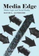 Altheide, David L. - Media Edge: Media Logic and Social Reality - 9781433126444 - V9781433126444