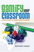 Farber, Matthew - Gamify Your Classroom: A Field Guide to Game-Based Learning (New Literacies and Digital Epistemologies) - 9781433126710 - V9781433126710