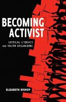 Bishop, Elizabeth - Becoming Activist: Critical Literacy and Youth Organizing (Critical Praxis and Curriculum Guides) - 9781433126857 - V9781433126857