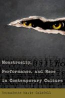 Calafell, Bernadette Marie - Monstrosity, Performance, and Race in Contemporary Culture - 9781433127380 - V9781433127380