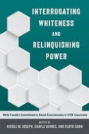 - Interrogating Whiteness and Relinquishing Power: White Faculty's Commitment to Racial Consciousness in STEM Classrooms (Social Justice Across Contexts in Education) - 9781433127922 - V9781433127922