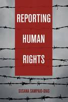 Sampaio-Dias, Susana - Reporting Human Rights (Global Crises and the Media) - 9781433129605 - V9781433129605