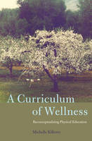 Kilborn, Michelle - A Curriculum of Wellness: Reconceptualizing Physical Education (Complicated Conversation) - 9781433129971 - V9781433129971