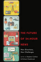 - The Future of 24-Hour News: New Directions, New Challenges - 9781433130465 - V9781433130465