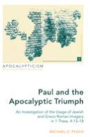 Peach, Michael E. - Paul and the Apocalyptic Triumph: An Investigation of the Usage of Jewish and Greco-Roman Imagery in 1 Thess. 4:13-18 (Apocalypticism) - 9781433130632 - V9781433130632