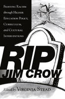 - RIP Jim Crow: Fighting Racism through Higher Education Policy, Curriculum, and Cultural Interventions (Equity in Higher Education Theory, Policy, and Praxis) - 9781433130687 - V9781433130687