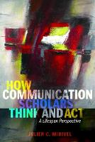 Mirivel, Julien C. - How Communication Scholars Think and Act: A Lifespan Perspective (Lifespan Communication) - 9781433130786 - V9781433130786