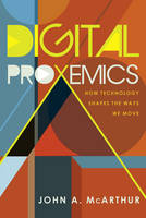 McArthur, John A. - Digital Proxemics: How Technology Shapes the Ways We Move (Digital Formations) - 9781433131875 - V9781433131875