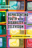 Hasson, Dana - Representing Youth with Disability on Television: Glee, Breaking Bad, and Parenthood (Critical Qualitative Research) - 9781433132506 - V9781433132506