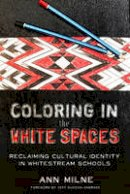 Milne, Ann - Coloring in the White Spaces: Reclaiming Cultural Identity in Whitestream Schools (Counterpoints) - 9781433134838 - V9781433134838