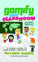 Farber, Matthew - Gamify Your Classroom: A Field Guide to Game-Based Learning - Revised edition (New Literacies and Digital Epistemologies) - 9781433135026 - V9781433135026