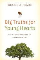 Ware, Bruce A. - Big Truths for Young Hearts - 9781433506017 - V9781433506017
