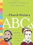Nichols, Stephen J.; Bustard, Ned - The Church History ABCs - 9781433514722 - V9781433514722