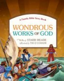 Meade, Starr - Wondrous Works of God: A Family Bible Story Book - 9781433531583 - V9781433531583